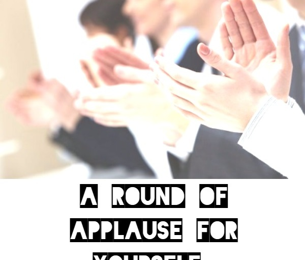 A round of applause for yourself!!