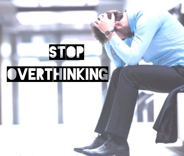 Stop over thinking !!
