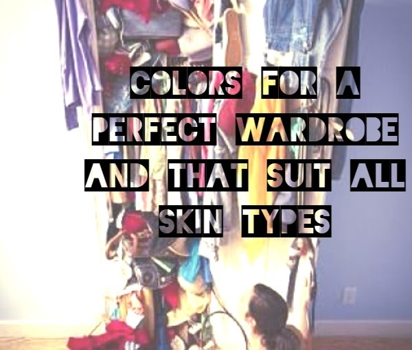 Colors for a perfect wardrobe and that suit all skin types